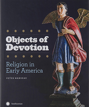 Thumbnail image of the cover of Objects of Devotion for the Smithsonian Institution's National Museum of American History