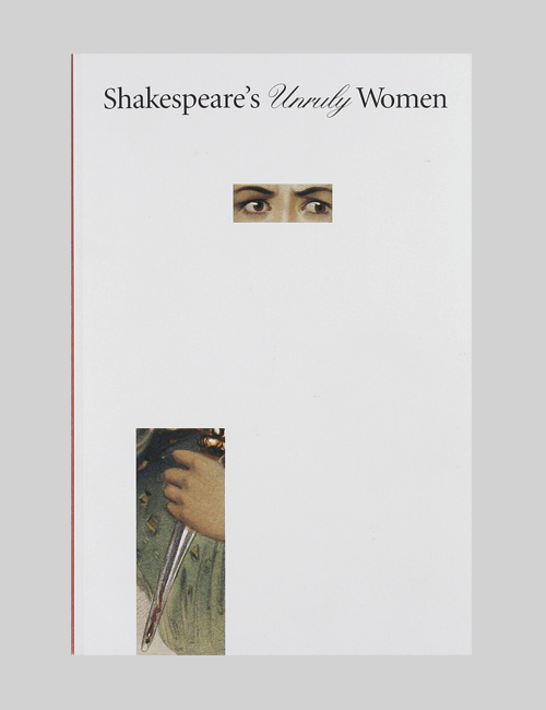 Thumbnail image of the cover of the Shakespeare's Unruly Women catalogue for the Folger Shakespeare Library.